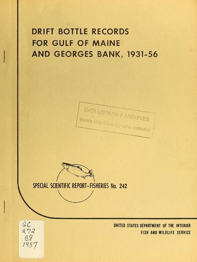 Drift bottle records for Gulf of Maine and Georges Bank, 1931-56 / by Dean F. Bumpus and C. Godfrey Day.