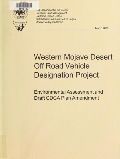 Western Mojave Desert off road vehicle designation project : environmental assessment and draft CDCA plan amendment