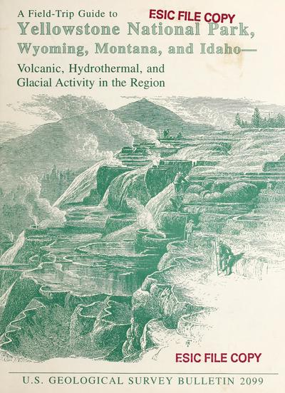 A field-trip guide to Yellowstone National Park, Wyoming, Montana, and Idaho--volcanic, hydrothermal, and glacial activity in the region /