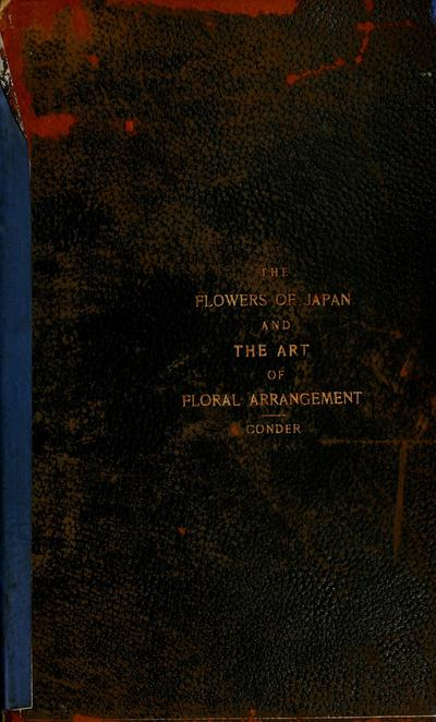 The flowers of Japan and the art of floral arrangement. By Josiah Conder, with illustrations by Japanese artists.