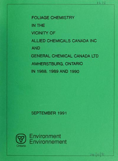 Foliage chemistry surveys in the vicinity of Allied Chemicals Canada Incorporated and General Chemical Canada Limited, Amherstburg, Ontario in 1988, 1989 and 1990 : report / prepared by William I. Gizyn.