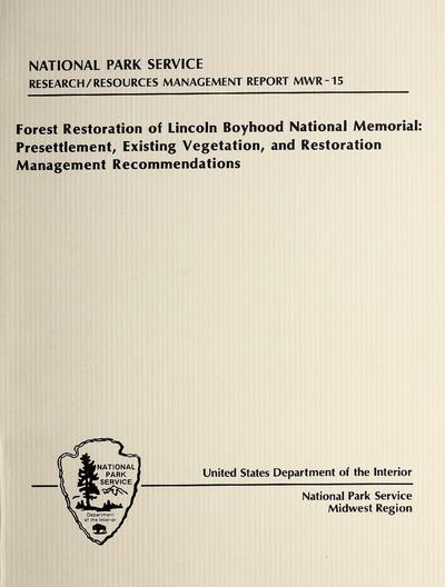 Forest restoration of Lincoln Boyhood National Memorial : presettlement, existing vegetation, and restoration management recommendations /
