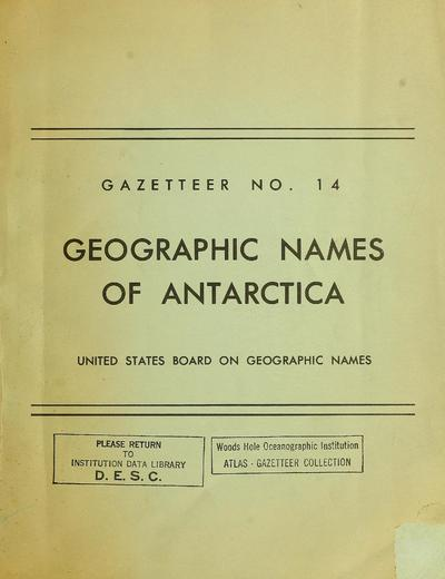 Geographic names of Antarctica; official standard names approved by the U.S. Board on Geographic Names. With a foreword by Meredith F. Burrill and a List of expeditions by Kenneth J. Bertrand and Fred G. Alberts.