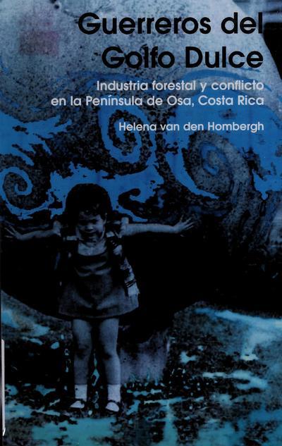 Guerreros del Golfo Dulce : industria forestal y conflicto en la Península de Osa, Costa Rica /