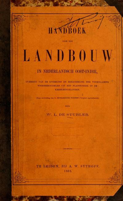 Handboek voor den landbouw in Nederlandsch Oost-Indièe; overzigt van de kweeking en behandeling der voornaamste voortbrengselen uit het plantenrijk in de keerkringslanden. (Naar aanleiding van G. Richardson Porter's Tropical agriculturist), door W. L. de Sturler.