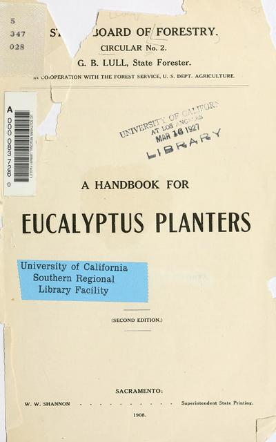 A handbook for eucalyptus planters / State Board of Forestry, in co-operation with the Forest Service, U.S. Dept. Agriculture.