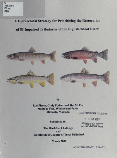 A hierarchical strategy for prioritizing the restoration of 83 impaired tributaries of the Big Blackfoot River / By Ron Pierce, Craig Podner and Jim McFee.
