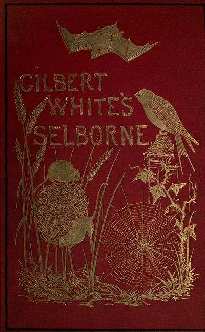 The natural history and antiquities of Selborne, in the county of Southampton / by the Rev. Gilbert White