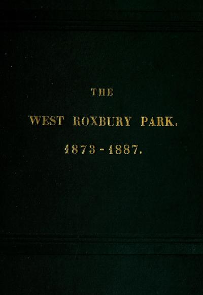 History of the West Roxbury park: how obtained. Disregard of private rights. Absolute injustice. Arbitrary laws. Right of eminent domain. 1873 to 1887 ...