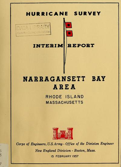 Hurricane survey, interim report, Narragansett Bay Area : Rhode Island, Massachusetts / Corps of Engineers, U.S. Army, Office of the Division Engineer, New England Division, Boston, Mass.