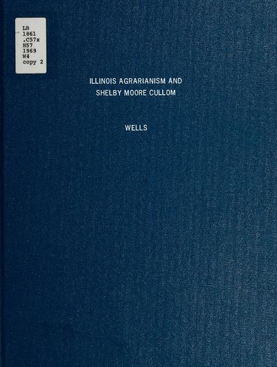 Illinois agrarianism and Shelby Moore Cullom / by Richard F. Wells.