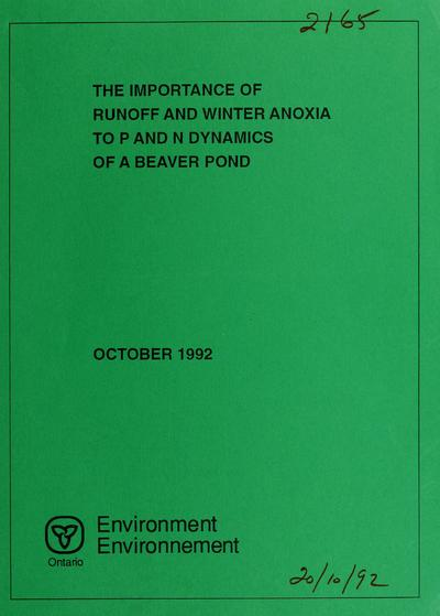 The importance of runoff and winter anoxia to P and N dynamics of a beaver pond / report prepared by Kevin J. Devito and Peter J. Dillon.