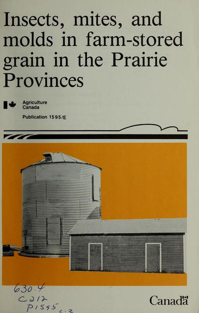 Insects, mites and molds in farm-stored grain in the Prairie Provinces /