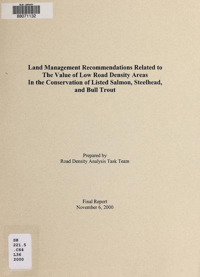 Land management recommendations related to the value of low road density areas in the conservation of listed salmon, steelhead, and bull trout /