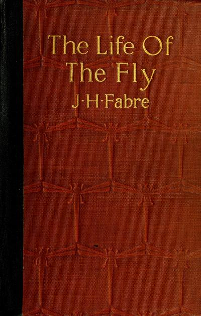 The life of the fly; with which are interspersed some chapters of autobiography, by J. Henry Fabre. tr. by Alexander Teixeira de Mattos.