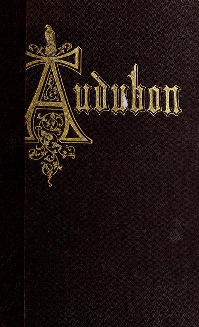 The life of John James Audubon : the naturalist /