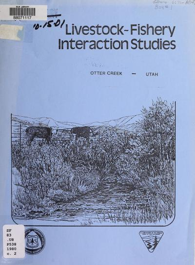 Livestock-fishery interaction studies, Otter Creek, Utah : progress report 1 to the USDI Bureau of Land Management, Salt Lake City, Utah, July 1979 to May 1980 /