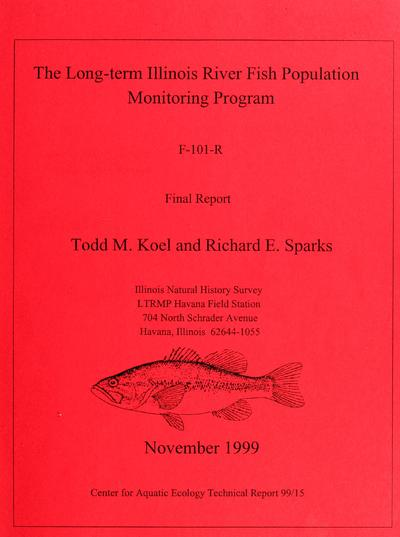 The long-term Illinois River fish population monitoring program : F-101-R segments 6-10, final report to be submitted to the Illinois Department of Natural Resources and the U.S. Fish and Wildlife Service / by Todd M. Koel and Richard E. Sparks.