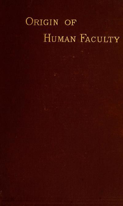 Mental evolution in man; origin of human faculty, by George John Romanes.