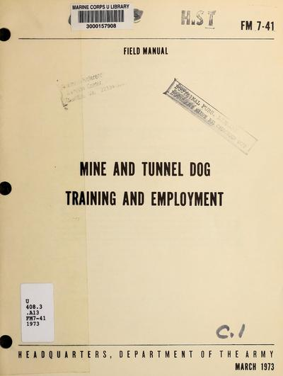 Department of the Army field manual : mine and tunnel dog training and employment, 1973.
