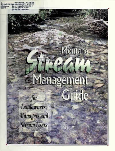 Montana stream management guide for landowners, managers and stream users.