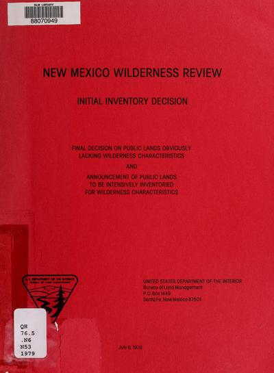 New Mexico wilderness review, initial inventory decision : final decision on public lands obviously lacking wilderness characteristics and announcement of public lands to be intensively inventoried for wilderness characteristics.