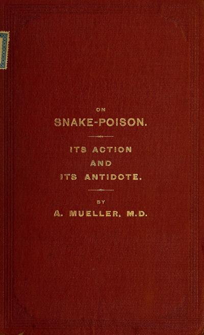 On snake-poison. Its action and its antidote. By A. Mueller ...