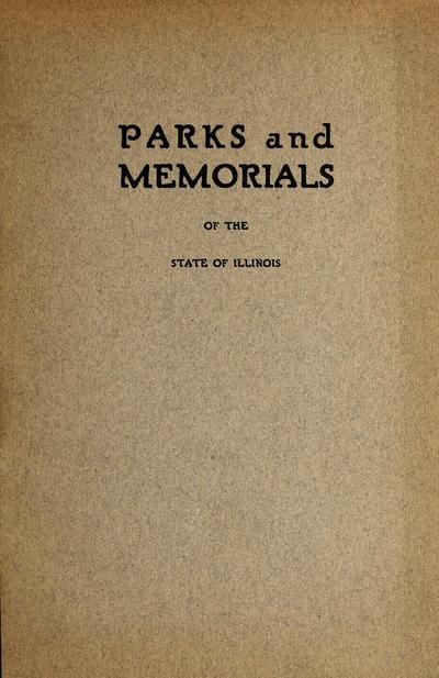 Parks and memorials of the state of Illinois : under the supervision of the Department of Public Works and Buildings /