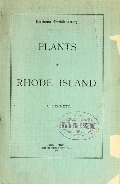 Plants of Rhode Island : being an enumeration of plants growing without cultivation in the State of Rhode Island / by James L. Bennett.
