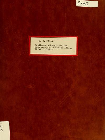 Preliminary report on the oceanography of Bikini Atoll / [by G.A. Riley].