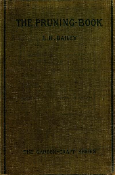 The pruning-book. A monograph of the pruning and training of plants as applied to American conditions, by L. H. Bailey.