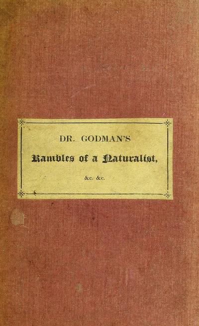 Rambles of a naturalist. By John D. Godman, M.D. To which are added Reminiscences of a voyage to India. By Reynell Coates, M.D.