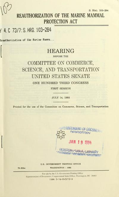 Reauthorization of the Marine Mammal Protection Act : hearing before the Committee on Commerce, Science, and Transportation, United States Senate, One Hundred Third Congress, first session, July 14, 1993.