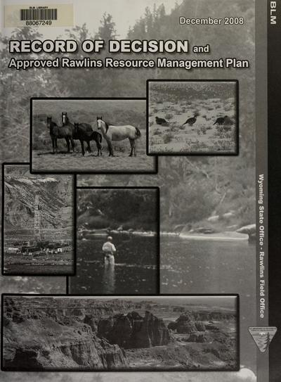 Record of decision and approved Rawlins resource management plan for public lands administered by the Bureau of Land Management, Rawlins Field Office, Rawlins, Wyoming /