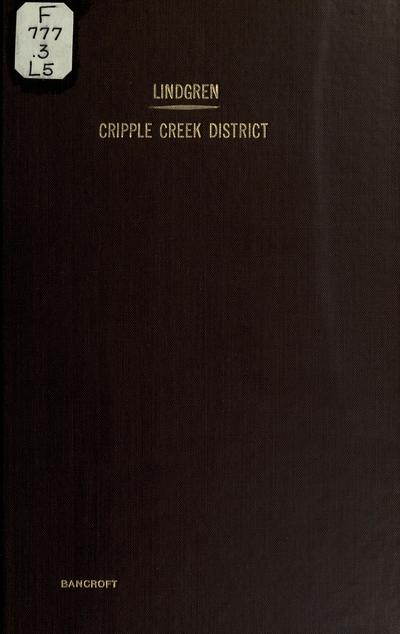 Report of progress in the geological resurvey of the Cripple Creek district, Colorado / by Waldemar Lindgren and Frederick Leslie Ransome.