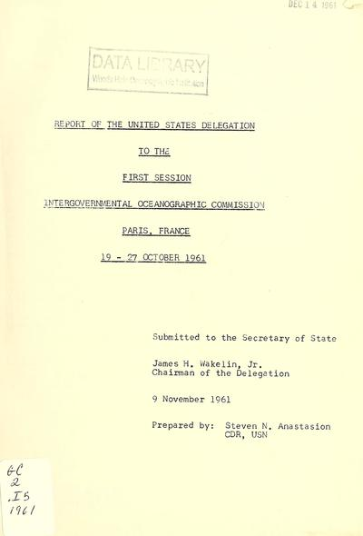Report of the United States delegation to the first session Intergovernmental Oceanographic Commission : Paris, France, 19-27 October 1961 / prepared by Steven N. Anastasion.