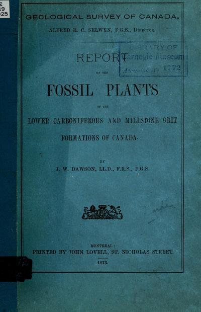 Report on the fossil plants of the lower Carboniferous and millstone grit formations of Canada. By J.W. Dawson ...