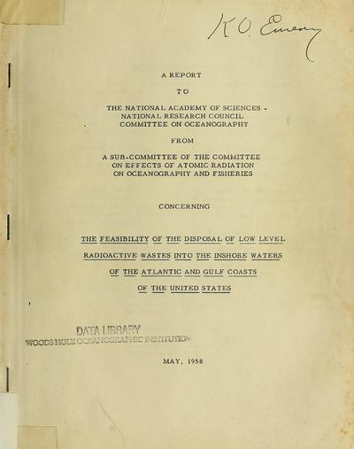 A report to the National Academy of Sciences-National Research Council, Committee on Oceanography from a sub-committee of the Committee on Effects of Atomic Radiation on Oceanography and Fisheries concerning the feasibility of the disposal of low level radioactive wastes into the inshore waters of the Atlantic and Gulf Coasts of the United States.