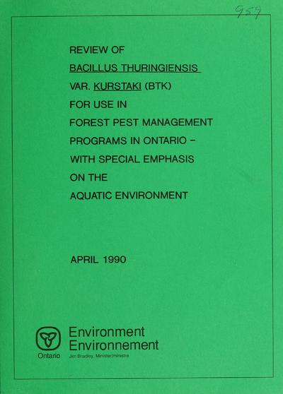Review of Bacillus thuringiensis var. kurstaki (Btk) for use in forest pest management programs of Ontario - with special emphasis on the aquatic environment / by G.A. Surgeoner and M.J. Farkas.