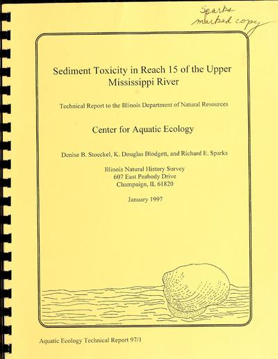 Sediment toxicity in Reach 15 of the Upper Mississippi River : technical report to the Illinois Department of Natural Resources./ Denise B. Stoeckel, K. Douglas Blodgett, and Richard E. Sparks.