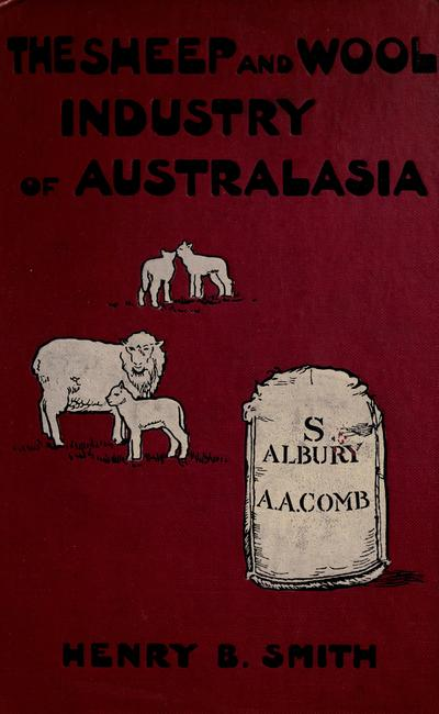 The sheep and wool industry of Australasia; a practical handbook for sheep farmers and wool-classers, with chapters on wool-buying and selling, sheep-skins, and kindred products,