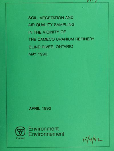 Soil, vegetation and air quality sampling in the vicinity of the Cameco uranium refinery, Blind River, Ontario / report prepared by: J.J. Negusanti and R. Potvin.