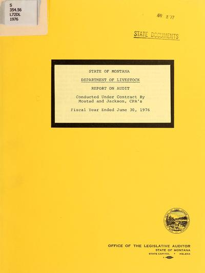 State of Montana, Department of Livestock, report on audit : fiscal year ended June 30, 1976 / conducted under contract by Mostad and Jackson.