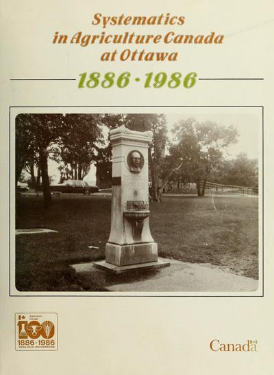 Systematics in Agriculture Canada at Ottawa, 1886-1986 /