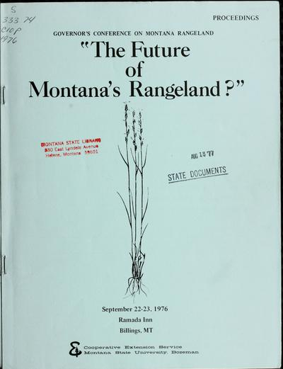 The future of Montana's rangeland? : proceedings, September 22-23, 1976, Ramada Inn, Billings, MT.