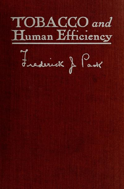 Tobacco and human efficiency / by Frederick J. Pack. Published by the Church of Jesus Christ of Latter-day Saints.
