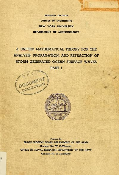 A unified mathematical theory for the analysis, propagation, and refraction of storm generated ocean surface waves / by Willard J. Pierson, Jr.