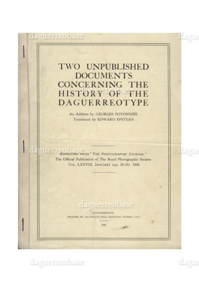 Two unpublished documents concerning the history of the Daguerreotype. An address by Georges Potoonniée, translated by Edward Epstean. Reprinted from The Photographic Journal, The official publication of the Royal Photographic Society, Vol. LXXVIII, January (pp. 28-35), 1938, pp. 28-35