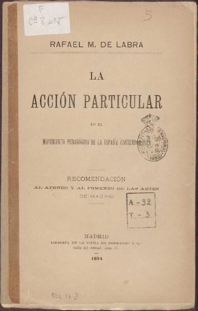 La acción particular en el movimiento pedagógico de la España contemporánea :: discurso pronunciado por Rafael M. de Labra en el banquete con que el