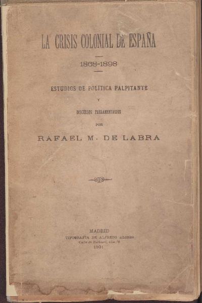 La crisis colonial de España, 1868 a 1898 :: estudios de política palpitante y discursos parlamentarios /